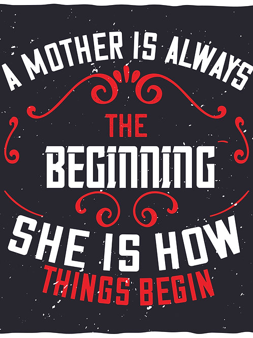 A mother is always the beginning