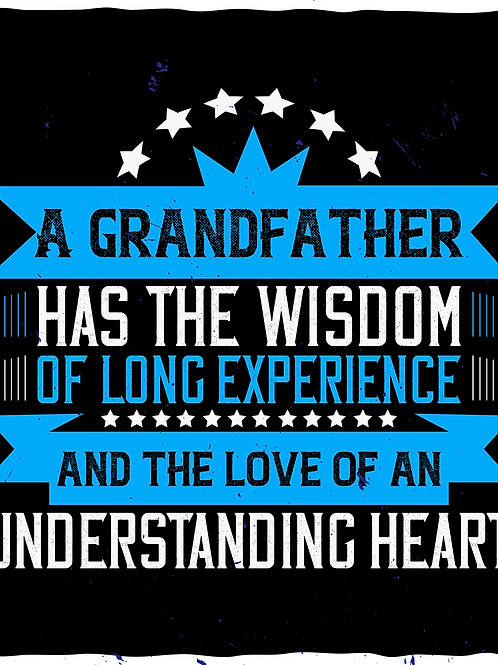 A Grandfather is someone who has wisdom