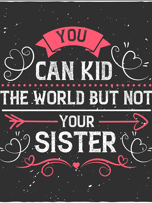 You can kid the world but not your sister