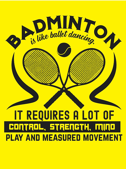 BADMINTON is like ballet dancing