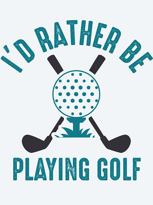 I'd raither be playing golf