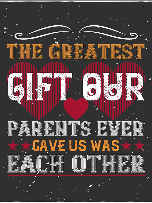 The greatest gift our parents ever gave us was