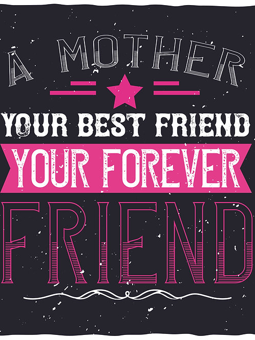 A mother your best friend your forever friend