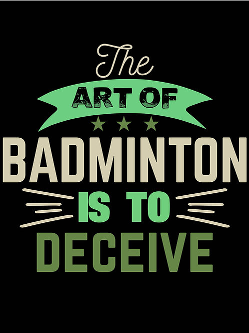 The art of BADMINTON IS TO deceive