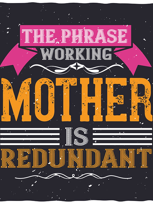 The phrase working mother is redundant