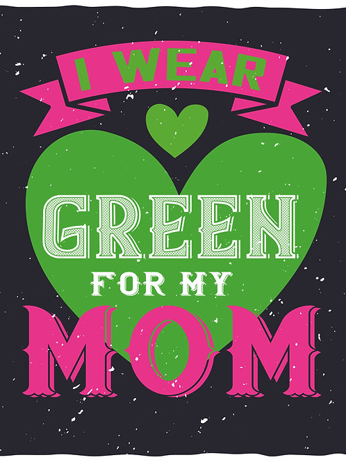 I wear green for my mom