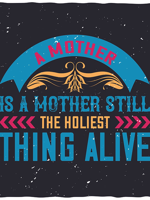 A mother is a mother still the holiest thing alive