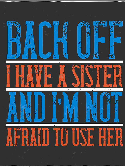 Back off I have a sister and I'm not