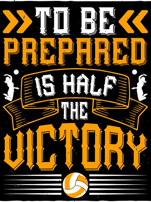 To be prepared is half the victory