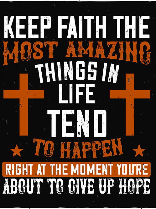 Keep faith. The most amazing