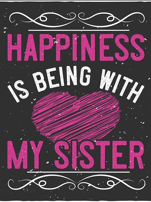 Happiness is being with my sister