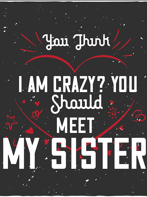 You think I'm crazy you should meet my sister - 02