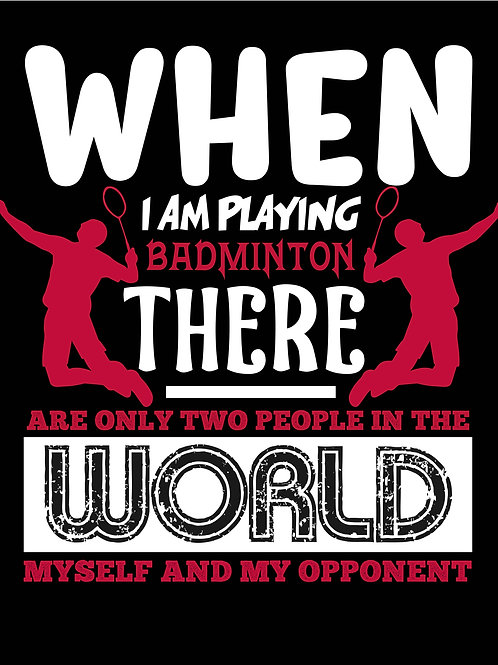 When I am playing Badminton