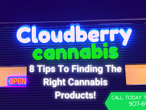 8 Tips to Finding the Right Cannabis Products from Cloudberry Cannabis in Anchorage.