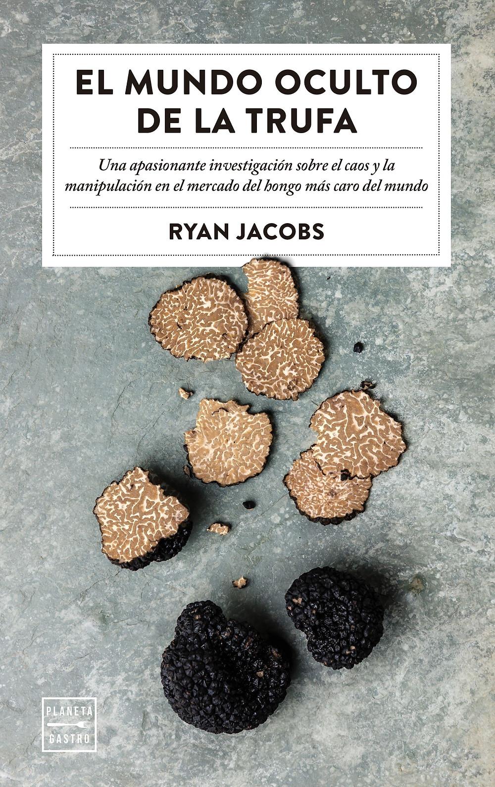 El mundo oculto de la trufa-Ryan Jacods-Planeta Gastro