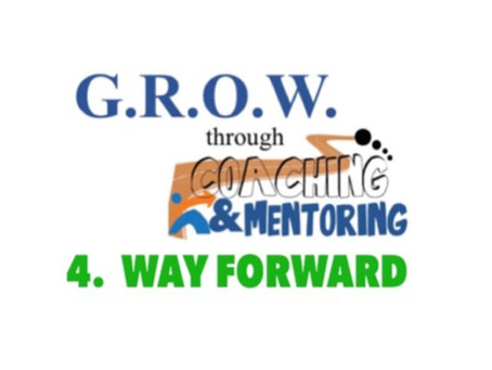 Are You Ready to G.R.O.W.? Part 4 - The WAY FORWARD