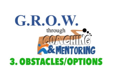 Are You Ready to G.R.O.W.? Part 3 - YOUR OBSTACLES AND OPTIONS