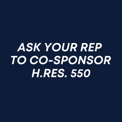 ASK YOUR REP TO CO-SPONSOR H.RES. 550.png