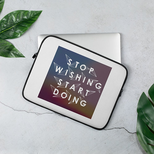 Laptop Sleeve 13in and 15in Stop Wishing Start Doing