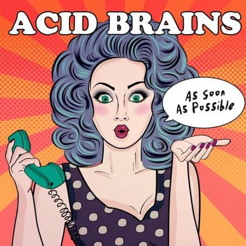 """Acid Brains, """"As soon as possible""""."""