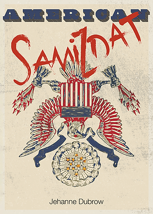 AMERICAN SAMIZDAT by Jehanne Dubrow