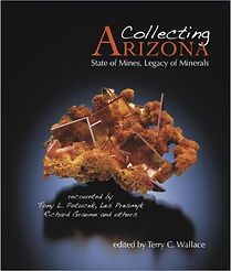 Collecting Arizona: State of Mines, Legacy of Minerals 1st Edition