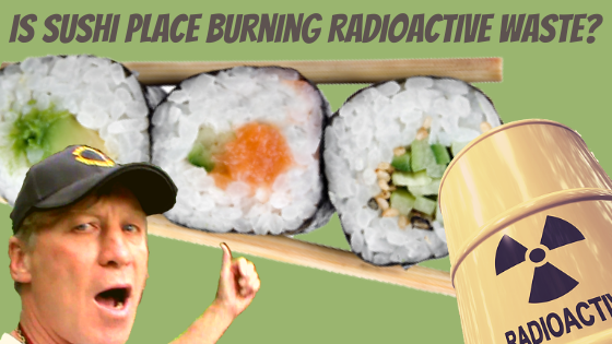 Is Sushi Place Burning Radioactive Waste?