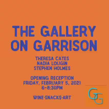 The Gallery on Garrison | Opening Reception | Today's Event!