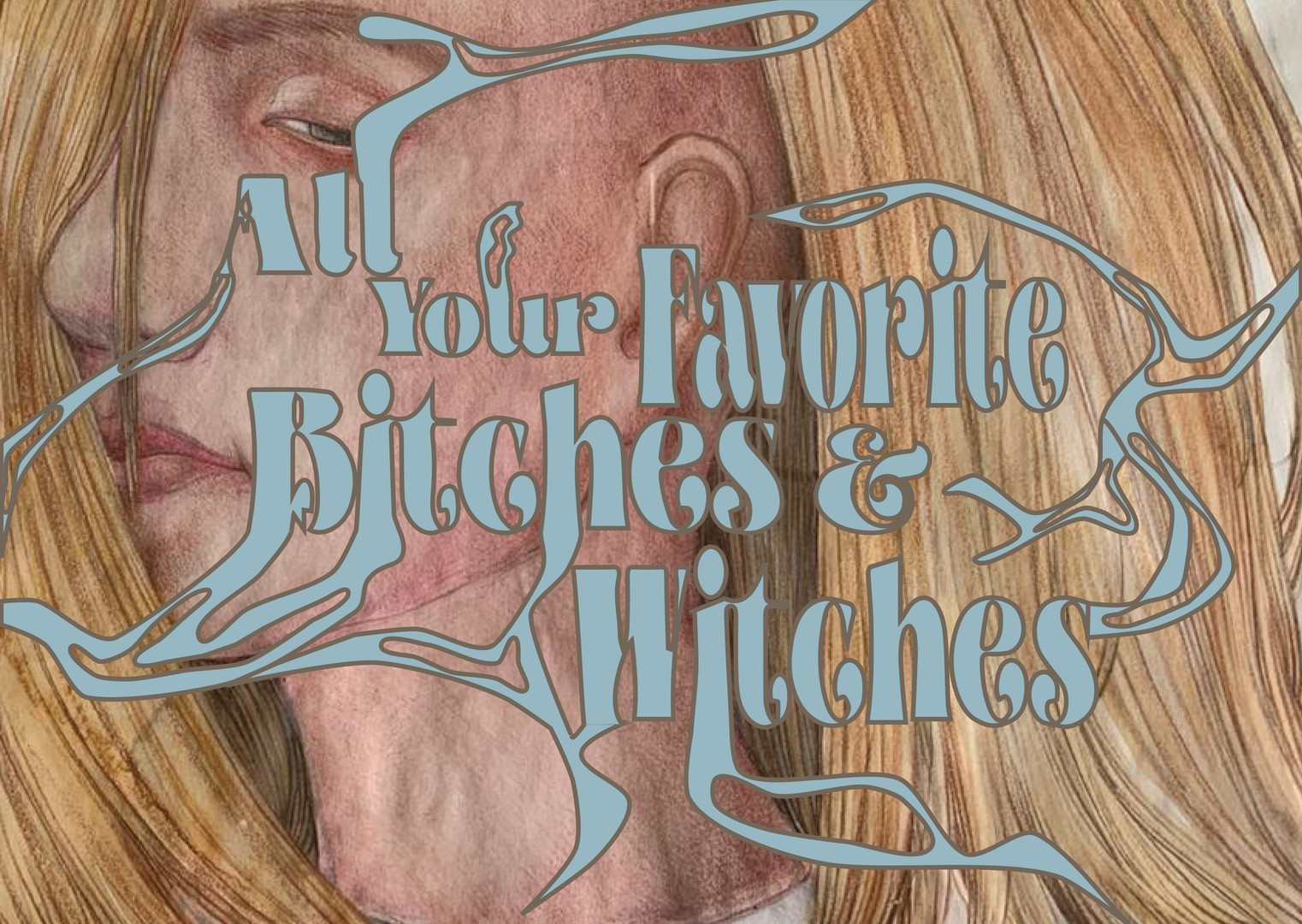 All your favourite bitches & witches