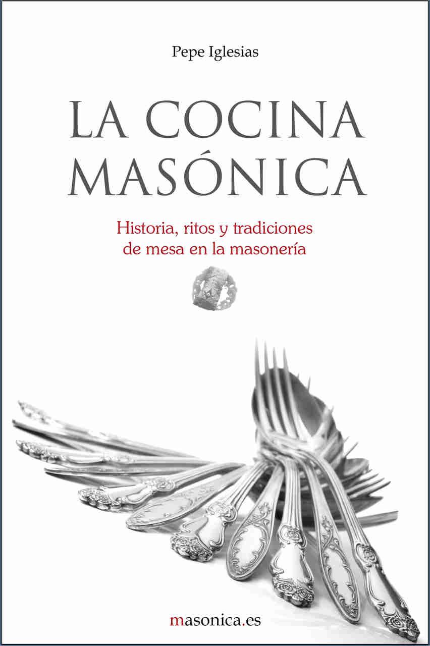 Masonería - La cocina masónica   Historia, ritos y tradiciones de mesa en la masonería
