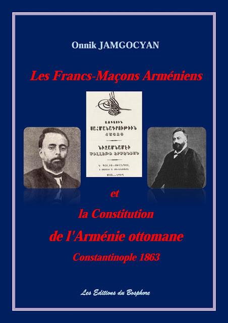 """""""Les Francs-Maçons Arméniens et la Constitution Nationale  de l'Arménie ottomane, Constantinople 1863"""""""