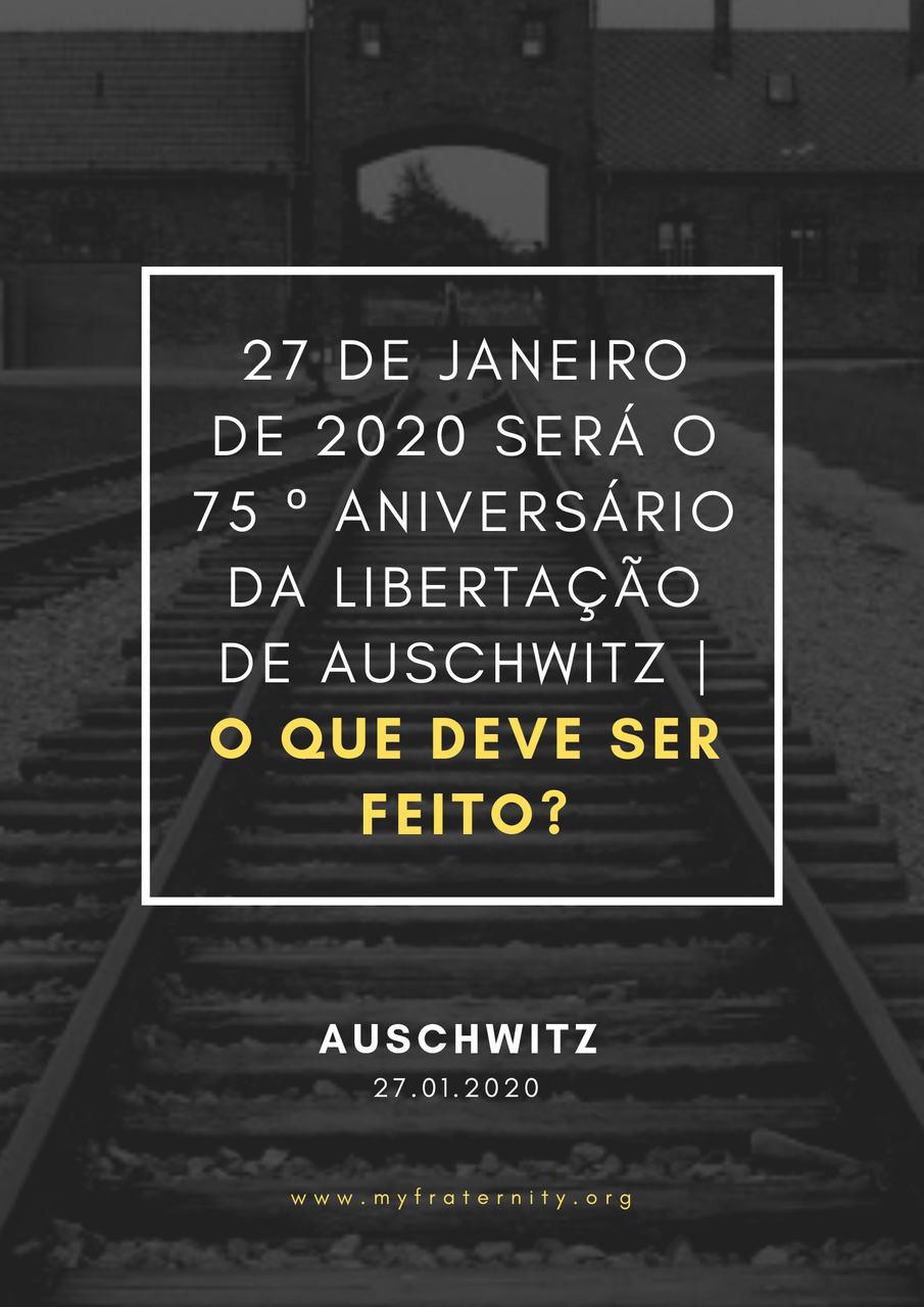 27 de janeiro de 2020 será o 75 º aniversário da libertação de Auschwitz | O que deve ser feito?