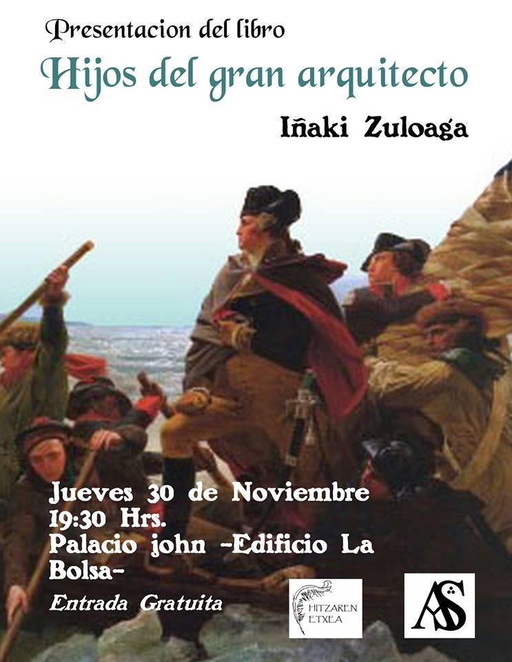 LITERATURA  El día 30 de Noviembre presentación de  Hijos del Gran Arquitecto en Bilbao  Autor: Iñaki Zuloaga
