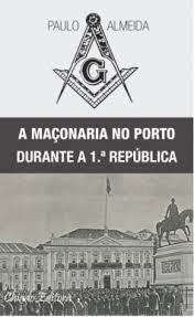 "MY FRATERNITY | ""A Maçonaria no Porto durante a 1.ª República"", por Paulo de Almeida"