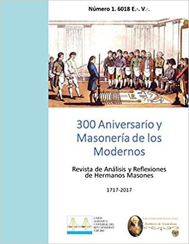 300 Aniversario y Masonería de los Modernos: Revista de Análisis y Reflexiones de Hermanos Masones (Spanish Edition) (Spanish)