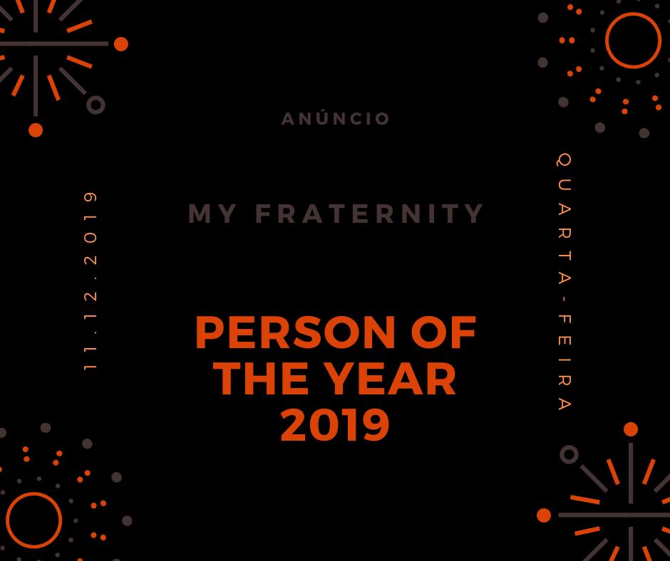 Divulgação da «PERSON OF THE YEAR 2019» |11.12.2019 |Quarta-Feira | My Fraternity
