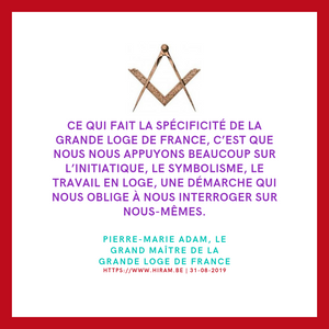 Pierre-Marie Adam   Grand Maître de la Grande Loge de France   31.08.2019