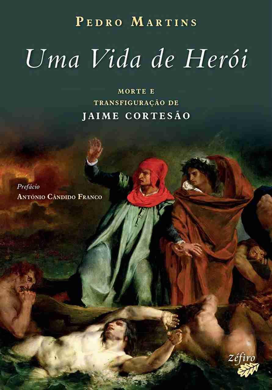 """""""Uma vida de Herói - Morte e Transfiguração de Jaime Cortesão"""", de Pedro Martins"""