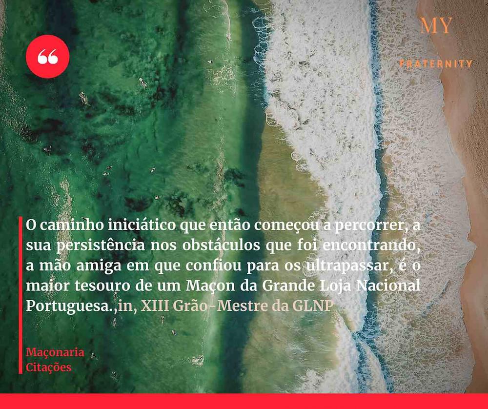 Citações: «O Caminho iniciático que então começou a ... [Grande Loja Nacional Portuguesa]
