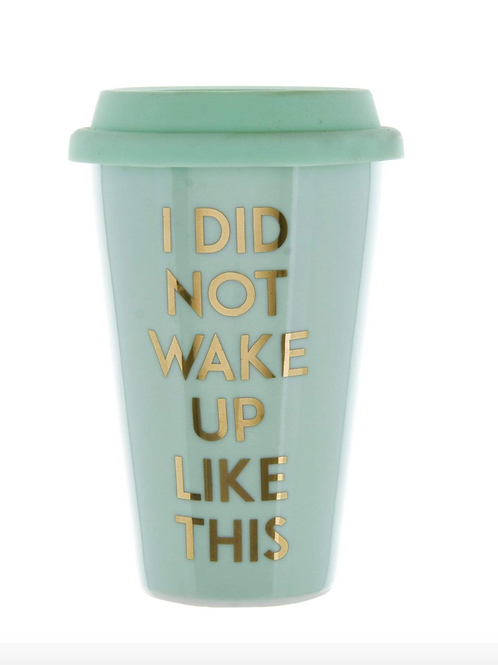 Travel Mug I Did Not Wake Up Like This Light Teal