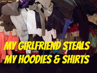 My Girlfriend Steals My Hoodies & Shirts