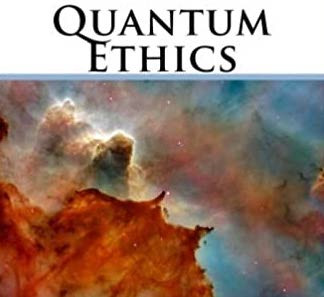 On the Ethical Implications of a Quantum Universe