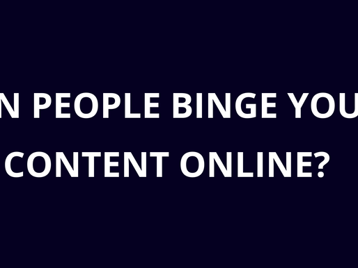 Can people binge your content online?