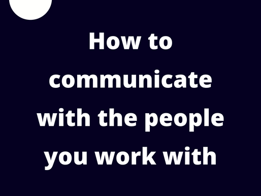 How to communicate with the people you work with