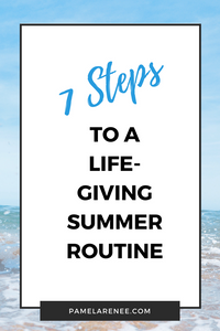 7 Steps To a Life-Giving Summer Routine / It always feels like summer slips away so quickly and we have nothing to show for it. A bit of intention can help you avoid survival mode. Here's your step-by-step guide to creating a summer routine that fits your unique life and will bring purpose and joy as you go about your sunny summer days. purposeful - habits - seasons - parenting - motherhood - discipline - practical - faith - simplify - expectations - personal growth - goals | www.pamelarenee.com