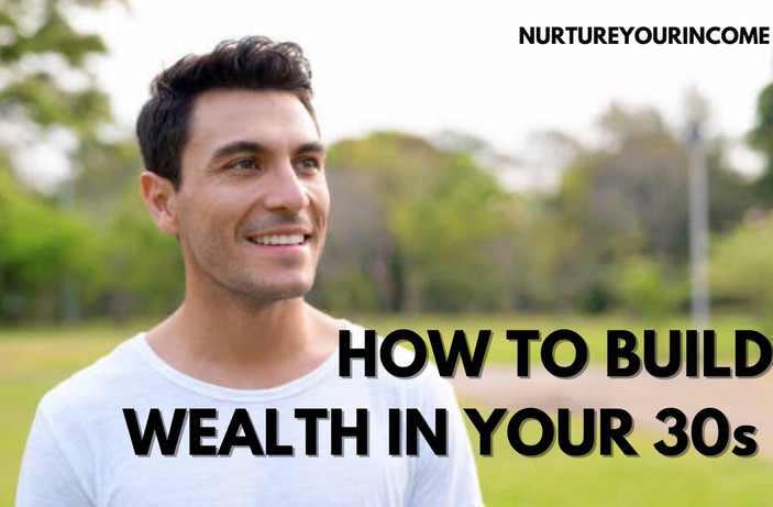 How To Build Wealth in Your  30s