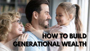 How To Build Generational Wealth