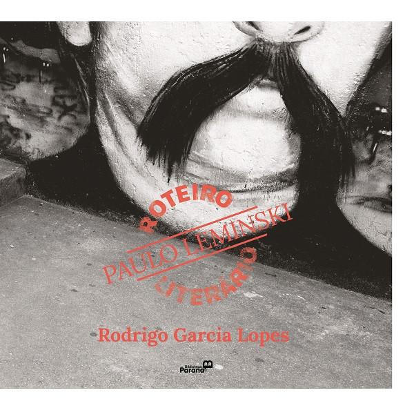 Livro sobre Vida e Obra de Paulo Leminski, por Rodrigo Garcia Lopes