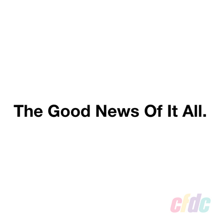 The Good News Of It All.