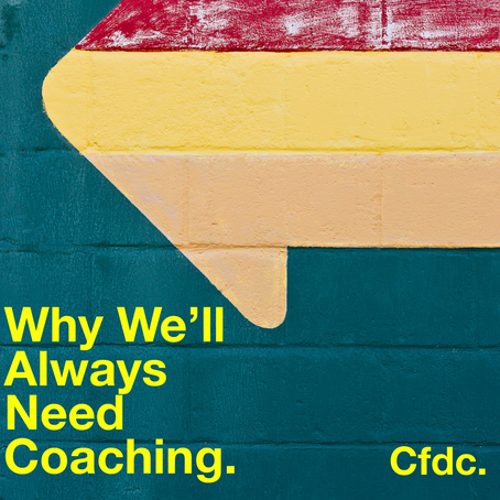 Why We'll Always Need Coaching.